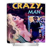 Like Crazy Man Shower Curtain