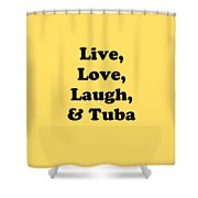 Live Love Laugh And Tuba 560902 Shower Curtain