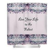 Live Your Life To The Fullest Shower Curtain