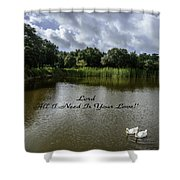 Lord Al I Need Is Your Love Shower Curtain