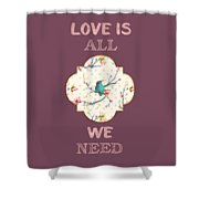 Love Is All We Need Typography Hummingbird And Butterflies Shower Curtain