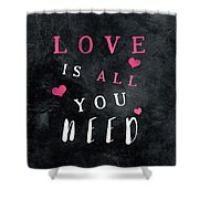 Love Is All You Need Motivational Quote Shower Curtain