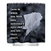 Love Is When You Look Into Someone's Eyes And You See Their Hear Shower Curtain