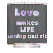 Love Makes Life Burning And Rich Shower Curtain
