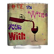 Love The Wine Your With Shower Curtain