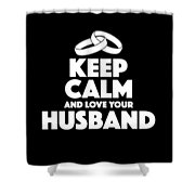 Love Your Husband Gifts Shower Curtain