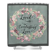 Loved With An Everlasting Love Shower Curtain
