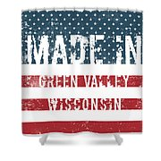 Made In Green Valley, Wisconsin Shower Curtain