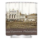 Main Building, Centennial Exposition, 1876, Philadelphia Shower Curtain