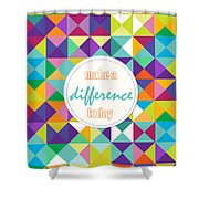 Make A Difference Today Shower Curtain