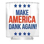 Make America Dank Again- Art By Linda Woods Shower Curtain