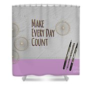 Make Every Day Count Shower Curtain