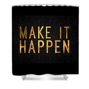 Make It Happen Shower Curtain