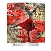 Make Time To Dance Shower Curtain