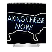 Making Cheese Now Shower Curtain