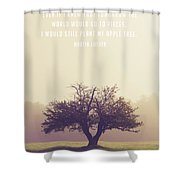 Martin Luther Apple Tree Quote Shower Curtain