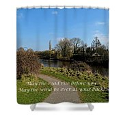 May The Road Rise Before You Shower Curtain