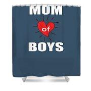 Mom Of Boys Shower Curtain