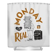 Monday Is Real Shower Curtain