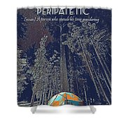 Motivational Travel Poster - Peripatetic 2 Shower Curtain