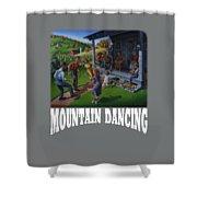 Mountain Dancing T Shirt 2 Shower Curtain