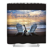 Music Is The Art Of The Soul Shower Curtain