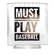 Must Play Baseball Typography Shower Curtain