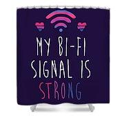 My Bi-fi Signal Is Strong Shower Curtain
