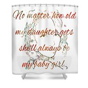 My Daughter - My Baby Girl 2 Shower Curtain