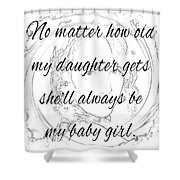 My Daughter - My Baby Girl Shower Curtain