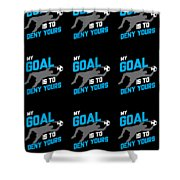 My Goal Is To Deny Yours Goalie Pattern Shower Curtain