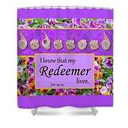 My Redeemer Lives Shower Curtain