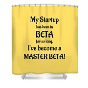 My Startup Has Been In Beta For So Long, I've Become A Master Beta Shower Curtain