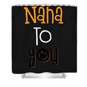 Nana To You Smiley Shower Curtain