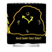 Need Some Cave Time Shower Curtain