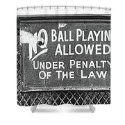No Ball Playing  Shower Curtain