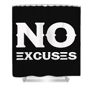 No Excuses - Motivational And Inspirational Quote 2 Shower Curtain