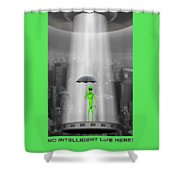 No Intelligent Life Here 2 Shower Curtain