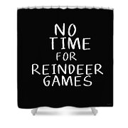 No Time For Reindeer Games Black- Art By Linda Woods Shower Curtain