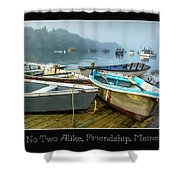 No Two Alike, Friendship, Maine Shower Curtain