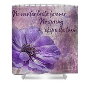 No Winter Lasts Forever Shower Curtain