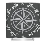Not All Who Wander Shower Curtain