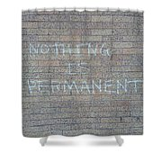 Nothing Is Permanent Shower Curtain