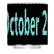 October 26 Shower Curtain