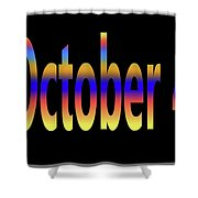 October 4 Shower Curtain