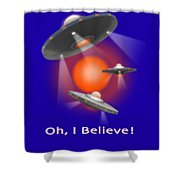 Oh I Believe  Se Shower Curtain