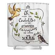 Oh What We Could Be Shower Curtain
