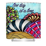 One Day At A Time Shower Curtain