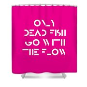 Only Dead Fish Go With The Flow - Motivational And Inspirational Quote 3 Shower Curtain
