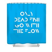 Only Dead Fish Go With The Flow - Motivational And Inspirational Quote Shower Curtain